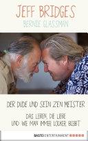 Der Dude und sein Zen Meister: Das Leben, die Liebe und wie man ...