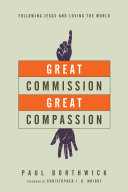 Great Commission, Great Compassion: Following Jesus and ...