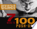 """7 Weeks to 100 Push-Ups: Strengthen and Sculpt Your Arms, Abs, Chest, Back and Glutes by Training to Do 100 Consecutive Push-"" by Steve Speirs"