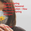 Fighting Spring Allergies   Seasonal Allergy Solution   How to Prevent Spring Allergies Book