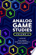 Analog Game Studies: Volume II