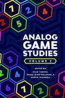 Analog Game Studies  Volume II