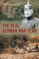 The Real German War Plan  1904 14 Book PDF