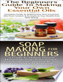 The Beginners Guide To Making Your Own Essential Oils Soap Making For Beginners Book