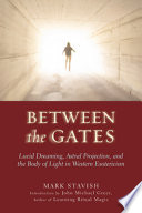 """Between the Gates: Lucid Dreaming, Astral Projection, and the Body of Light in Western Esotericism"" by Mark Stavish, John Michael Greer"