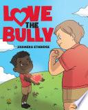 Love the Bully
