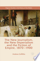 The New Journalism, the New Imperialism and the Fiction of Empire, 1870-1900