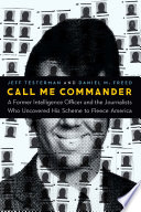 Book cover for CALL ME COMMANDER a former intelligence officer and the journalists who uncovered his scheme to fleece america.