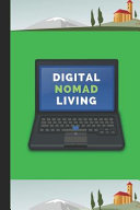 Digital Nomad Living: A Notebook Journal for Digital Nomads to Write Whilst Travelling