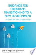 Guidance for Librarians Transitioning to a New Environment Book