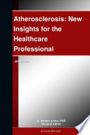 Atherosclerosis  New Insights for the Healthcare Professional  2012 Edition Book