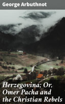 Herzegovina; Or, Omer Pacha and the Christian Rebels Pdf/ePub eBook
