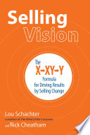 Selling Vision  The X XY Y Formula for Driving Results by Selling Change