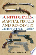 United States Martial Pistols and Revolvers