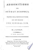 Admonitions for Sunday schools  written for a particular parish and now published for general use  By a layman  A new edition