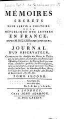 Mémoires secrets pour servir à l'histoire de la republique des lettres en France, depuis MDCCLXII jusqu'à nos jours