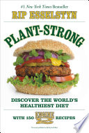 """Plant-Strong: Discover the World's Healthiest Diet-with 150 Engine 2 Recipes"" by Rip Esselstyn"