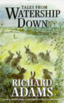 Tales from Watership Down: (The sense of smell ; The story of the three cows ; The story of King Fur-Rocious ; The fox in the water ; The hole in the sky ; The rabbit's ghost story ; Speedwell's story) ; Part II (The story of the comical field ; The story of the great marsh ; The story of the terrible hay-making ; El-ahrairah and the lendri) ; Part III (The secret river ; The new warren ; Flyairth ; Flyairth's departure ; Hyzenthlay in action ; Sandwort ; Stonecrop ; Campion)