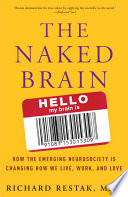 """""""The Naked Brain: How the Emerging Neurosociety is Changing How We Live, Work, and Love"""" by Richard Restak, M.D."""