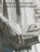 John Calvin's Commentaries On The Harmony Of The Gospels Vol. 1