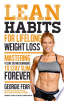"""""""Lean Habits For Lifelong Weight Loss: Mastering 4 Core Eating Behaviors to Stay Slim Forever"""" by Georgie Fear, Chandra Crawford"""