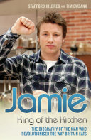 Jamie Oliver King Of The Kitchen The Biography Of The Man Who Revolutionised The Way Britain Eats [Pdf/ePub] eBook