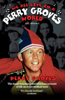 We All Live in a Perry Groves World - The Heart-warming and Hilarious Account of Life as a Cult Footballer Pdf/ePub eBook