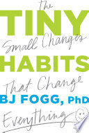 """Tiny Habits: The Small Changes That Change Everything"" by B. J. Fogg"