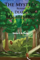 The Mystery Behind Life Death And Resurrection