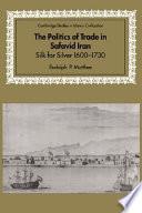 The Politics of Trade in Safavid Iran Book