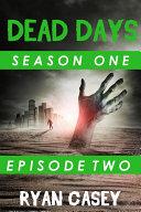 Dead Days: Episode 2 (A Zombie Apocalypse Serial):