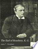 The Earl of Rosebery, K. G.