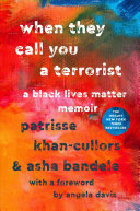 When they call you a terrorist : a Black Lives Matter memoir, Patrisse Khan-Cullors and Asha Bandele (Author)