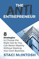 The Anti Entrepreneur  8 Strategies to Choose the Right Job So You Can Retire Wealthy Without Starting Your Own Business