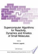 Supercomputer Algorithms For Reactivity Dynamics And Kinetics Of Small Molecules Book PDF