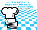 The Teaching with Primary Sources Cookbook Book