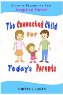 The Connected Child for Today s Parents Book
