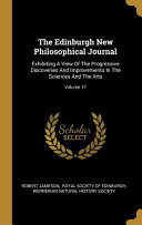 The Edinburgh New Philosophical Journal  Exhibiting a View of the Progressive Discoveries and Improvements in the Sciences and the Arts  Book