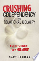 Crushing Codependency and Relational Idolatry