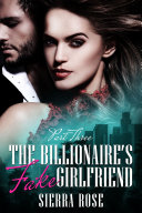 The Billionaire's Fake Girlfriend - Part 3 (A Contemporary Romance)
