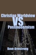 Christian Worldview Vs  Postmodernism