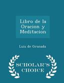 Libro de La Oracion Y Meditacion - Scholar's Choice Edition