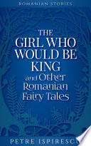 The Girl Who Would Be King and Other Romanian Fairy Tales Book PDF