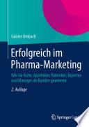 Erfolgreich im Pharma-Marketing  : Wie Sie Ärzte, Apotheker, Patienten, Experten und Manager als Kunden gewinnen