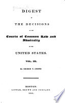 Digest of the Decisions of the Courts of Common Law and Admiralty in the United States