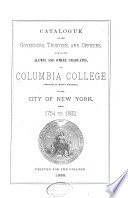 Catalogue of the Governors, Trustees, and Officers, and of the Alumni and Other Graduates, Columbia College (originally King's College) in the City of New York, from 1754 to L882