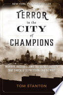 """Terror in the City of Champions: Murder, Baseball, and the Secret Society that Shocked Depression-era Detroit"" by Tom Stanton"