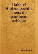 Tlaloc et Huitzilopochtli, dieux du panthéon aztèque