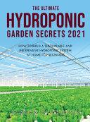 THE ULTIMATE HYDROPONIC GARDEN SECRETS 2021