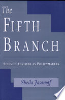 """""""The Fifth Branch: Science Advisers as Policymakers"""" by Sheila Jasanoff"""